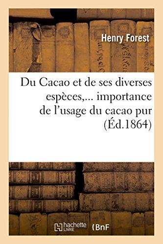 Du Cacao Et de Ses Diverses Espèces, ... Importance de l'Usage Du Cacao Pur