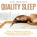 Quality Sleep: Have a Different Look at Acquiring a Better Night Sleep and Become Productive | Sid Barnes