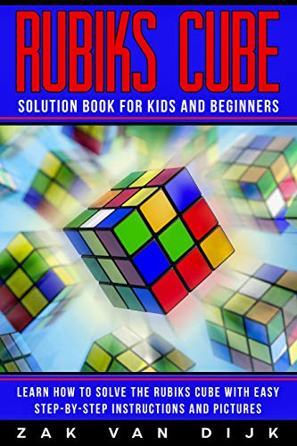 (Rubiks Cube Solution Book for Kids and Beginners: Learn How to Solve the Rubiks Cube with Easy Step-by-Step Instructions and Pictures (IN COLOR))