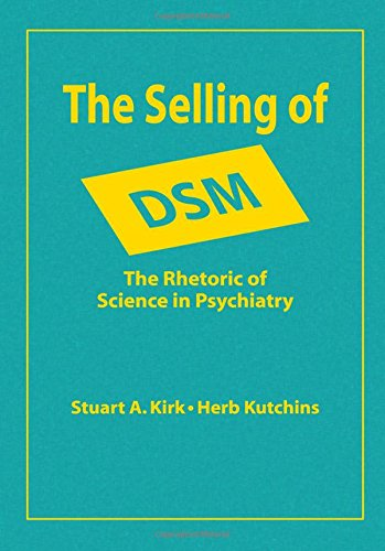The Selling of DSM: The Rhetoric of Science in Psychiatry ...