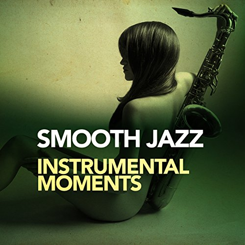 Smooth Instrumental Music By Music Themes: Smooth Jazz Instrumental Moments By Smooth Jazz Sax