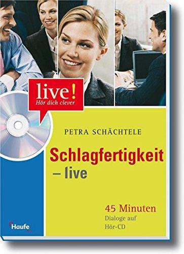 Schlagfertigkeit live - mit Hör - CD: 45 Minuten Dialoge auf Hör-CD. Vom Meeting bis zum Plausch unter Kollegen (LIVE-Hör dich clever)