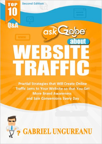 askGabe about Website Traffic: Practical Strategies that Will Create Online Traffic Jams to Your Website so that You Get More Brand Awareness and Sale ... (Second Edition) (The askGabe Series)