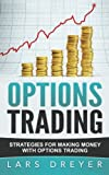 Options Trading: Strategies for Beginners Who Want To Make Money with Options Trading