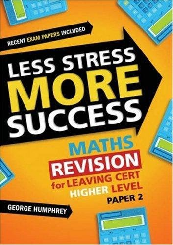 Download Less Stress More Success: Maths Revision for Leaving Cert Higher Level: Paper 2 (Less Stress More Success) PDF