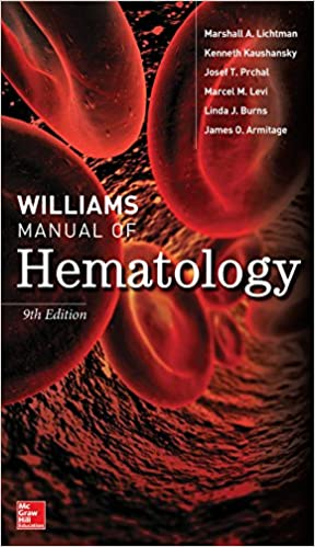 Williams Manual of Hematology, Ninth Edition Marshall A. Lichtman, Josef T. Prchal, Kenneth Kaushansky, Marcel Levi, Linda J. Burns, and James O. Armitage