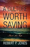 A Culture Worth Saving, Robert P. Jones, 1432783084