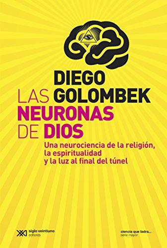 Descargar Libro Las Neuronas De Dios: Una Neurociencia De La Religión, La Espiritualidad Y La Luz Al Final Del Túnel Diego Golombek
