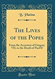 img - for The Lives of the Popes: From the Accession of Gregory VII, to the Death of Paul II (Classic Reprint) book / textbook / text book
