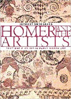 Homer and the Artists: Text and Picture in Early Greek Art by Anthony Snodgrass (1998-11-28)
