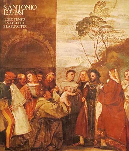 S. Antonio 1231 - 1981. Il suo tempo, il suo culto e la sua citta'. Sala della Regione - Sale dei Chiostri del Santo. Giugno Novembre 1981.