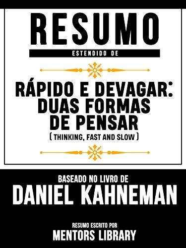 Resumo Estendido De Rápido E Devagar: Duas Formas De Pensar (Thinking, Fast and Slow) - Baseado No Livro De Daniel Kahneman