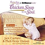 chicken soup christian kids - Chicken Soup for the Soul: Christian Kids - 37 Stories on Kindness, Favorite Songs and Quotations, Prayer, and Family Time for Christian Kids and Their Parents