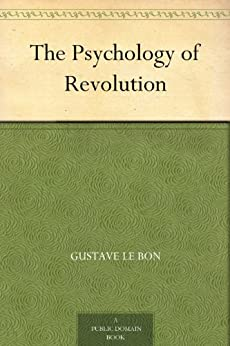 The Psychology of Revolution by [Le Bon, Gustave]