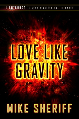 Lightburst: Love Like Gravity by [Sheriff, Mike]