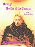 img - for Through the Eye of the Shaman: The Nagual Returns by Robert Ghost Wolf (2003-11-01) book / textbook / text book