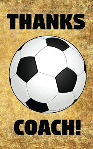(Thanks Coach!: Soccerball Soccer Coaches Prompted Blank Book - 5 x 8 - 26 Pages)