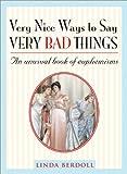 Very Nice Ways to Say Very Bad Things: An Unusual Book Of Euphemisms
