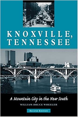 Knoxville, Tennessee: A Mountain City in the New South by William Bruce Wheeler (2005-10-30)
