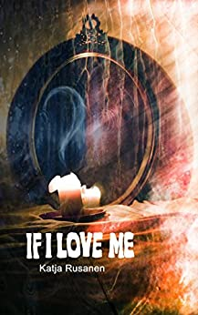 If I Love Me by [Rusanen, Katja]