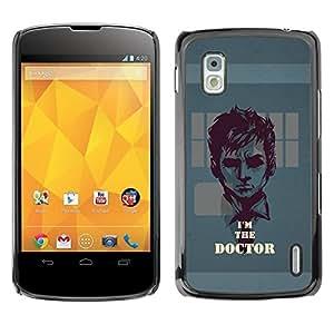 Be Good Phone Accessory // Dura Cáscara cubierta Protectora Caso Carcasa Funda de Protección para LG Google Nexus 4 E960 // I'm The Doctor