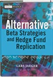 Alternative Beta Strategies and Hedge Fund Replication, Lars Jaeger and Jeffrey Pease, 047075446X