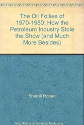 The oil follies of 1970-1980: How the petroleum industry stole the show (and much more besides)