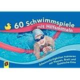 60 Schwimmspiele mit Hilfsmitteln: Schwimmfertigkeiten trainieren mit Flossen, Brett und Quietsche-Ente