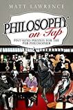 beer and philosophy - Philosophy on Tap: Pint-Sized Puzzles for the Pub Philosopher