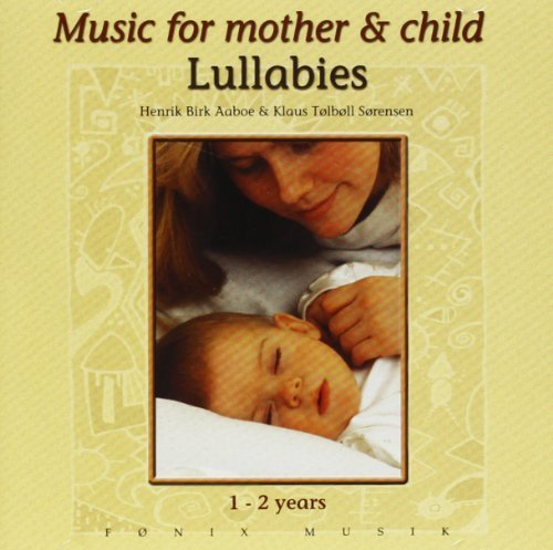 Music for Mother and Child - Lullabies by Henrik Aaboe and Klaus Sorensen