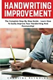 img - for Handwriting Improvement: The Complete Step-By-Step Guide - Learn How To Easily Improve Your Handwriting And Penmanship! [Booklet] book / textbook / text book
