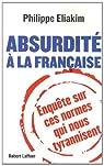 Absurdité à la française : Enquête sur ces normes qui nous tyrannisent par Eliakim