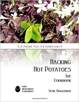 Hacking Hot Potatoes: The Cookbook: Stan Bogdanov