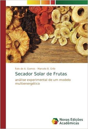 Secador Solar de Frutas: análise experimental de um modelo multienergético (Portuguese Edition): Ítalo de A. Gomes, Marcelo B. Grilo: 9786202401609: ...