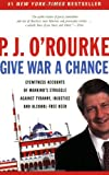 img - for Give War a Chance: Eyewitness Accounts of Mankind's Struggle Against Tyranny, Injustice, and Alcohol-Free Beer by P. J. O'Rourke (2003-10-10) book / textbook / text book