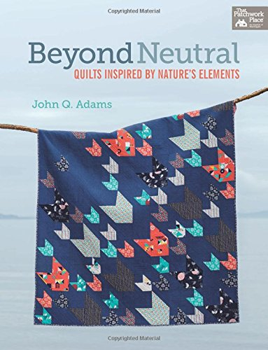 Beyond Neutral: Quilts Inspired by Nature's - Patchwork Quilt Natures