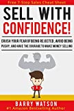Sell With Confidence!: Crush Your Fear of Being Rejected, Avoid Being Pushy, and Have the Courage to Make Money Selling.