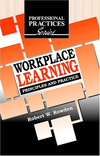 Workplace Learning: Principles and Practice (The Professional Practices in Adult Education And Lifelong Learning Series)