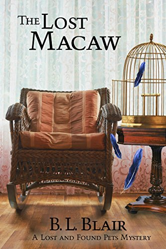 The Lost Macaw: A Lost and Found Pets Mystery by [Blair, B. L.]