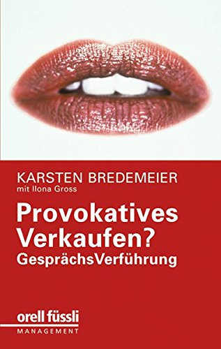 Provokatives Verkaufen? GesprächsVerführung!