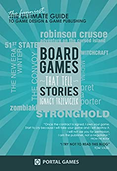 Boardgames That Tell Stories: The funniest guide to game design by [Trzewiczek, Ignacy]