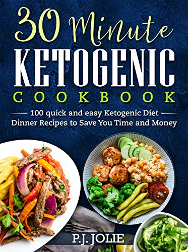 Keto: 30 Minute Ketogenic Cookbook: 100 quick and easy Ketogenic Diet dinner Recipes to Save You Time and Money by P.J. JOLIE