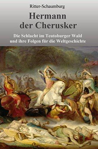 Hermann der Cherusker: Die Schlacht im Teutoburger Wald und ihre Folgen für die Weltgeschichte