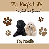 My Dog's Life Scrapbook and Journal Toy Poodle: Photo Journal, Keepsake Book and Record Keeper for your dog