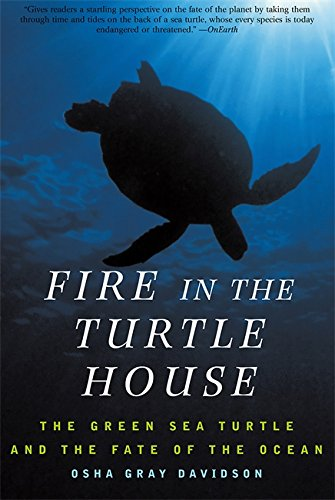 (Fire In The Turtle House: The Green Sea Turtle and the Fate of the)