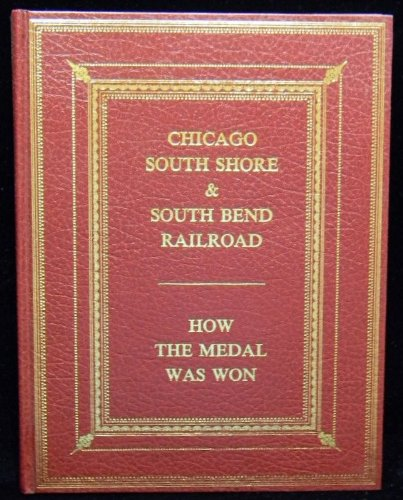Chicago South Shore and South Bend Railroad: How the Medal Was Won (Bulletin / Central Electric Railfans' Association)