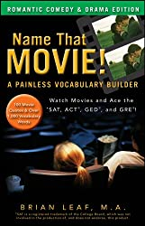 Name That Movie! A Painless Vocabulary Builder Romantic Comedy & Drama Edition: Watch Movies and Ace the SAT, ACT, GED and GRE!