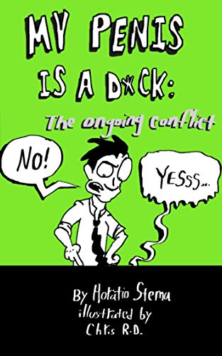 My Penis is a D*ck: the ongoing conflict por Horatio Stema,Chris R.D.