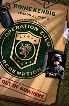 Operation Zulu Redemption: Out of Nowhere - Part 2 (Operation Zulu Redemption Season 1) by [Kendig, Ronie]
