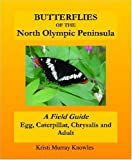 img - for Butterflies of the North Olympic Peninsula: A Field Guide - Egg, Caterpillar, Chrysalis and Adult by Kristi Murray Knowles (2006-07-06) book / textbook / text book